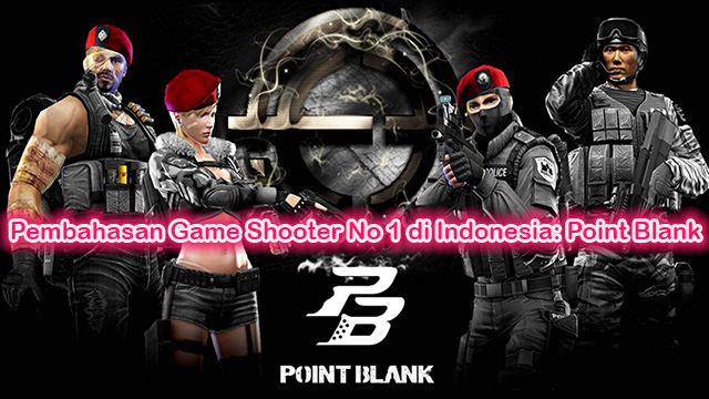 Pembahasan Game Shooter No 1 di Indonesia: Point Blank