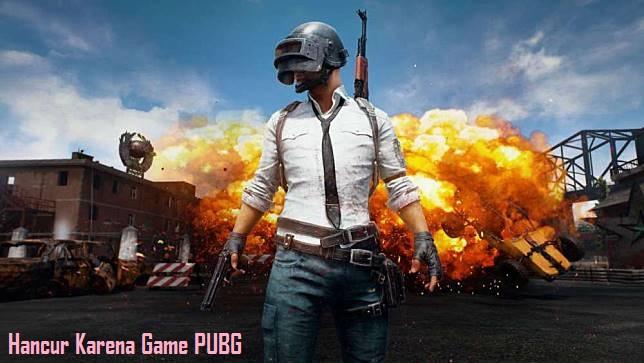 Hancur Karena Game PUBG