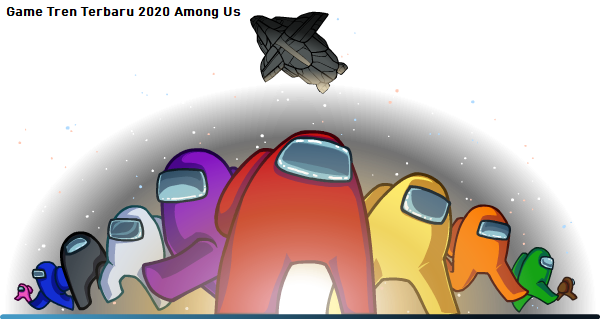 Game Tren Terbaru 2020 Among Us